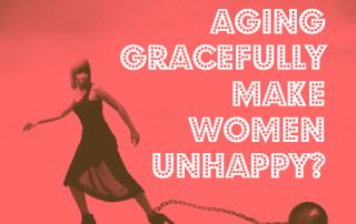 Is aging gracefully making women unhappy?